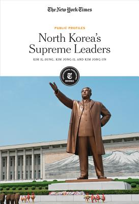 North Korea's Supreme Leaders: Kim Il-Sung, Kim Jong-Il and Kim Jong-Un - The New York Times Editorial (Editor)