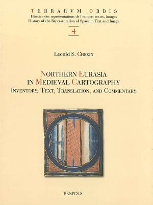 Northern Eurasia in Medieval Cartography: Inventory, Text, Translation, and Commentary - Chekin, Leonid S