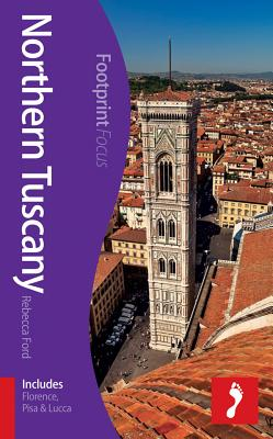 Northern Tuscany Footprint Focus Guide: (Includes Florence, Pisa & Arezzo) - Ford, Rebecca