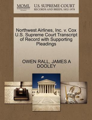 Northwest Airlines, Inc. V. Cox U.S. Supreme Court Transcript of Record with Supporting Pleadings - Rall, Owen, and Dooley, James A