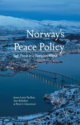 Norway's Peace Policy: Soft Power in a Turbulent World - Taulbee, J, and Kelleher, A, and Grosvenor, P