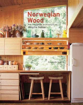 Norwegian Wood: The Thoughtful Architecture of Wenche Selmer - Tostrup, Elisabeth