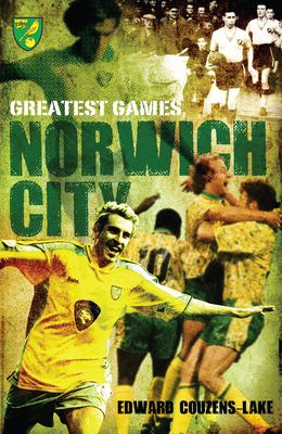 Norwich City Greatest Games - Couzens-Lake, Edward