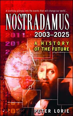 Nostradamus: 2003-2025: A History of the Future - Lorie, Peter