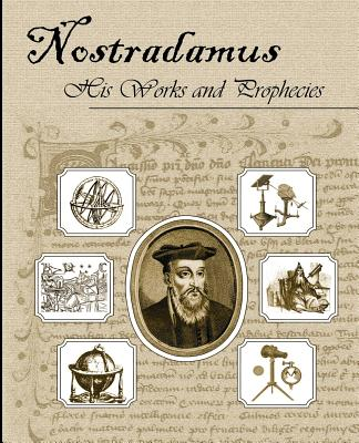 Nostradamus His Works and Prophecies - Nostradamus, Michel