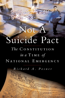 Not a Suicide Pact: The Constitution in a Time of National Emergency - Posner, Richard A
