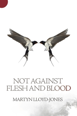 Not Against Flesh and Blood: The Battle Against Spiritual Wickedness in High Places - Lloyd-Jones, Martyn