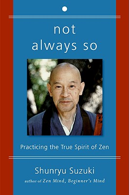 Not Always So: Practicing the True Spirit of Zen - Suzuki, Shunryu, and Brown, Edward Espe, and San Francisco, Zen Center