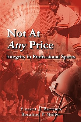 Not at Any Price: Integrity in Professional Sports - Bartimo, Vincent J, and Muller, Rosalind P