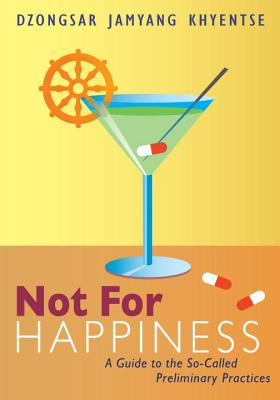 Not for Happiness: A Guide to the So-Called Preliminary Practices - Khyentse, Dzongsar Jamyang