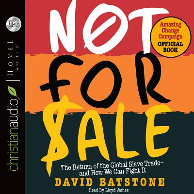 Not for Sale: The Return of the Global Slave Trade and How We Can Fight It - Batstone, David, and James, Lloyd (Narrator)