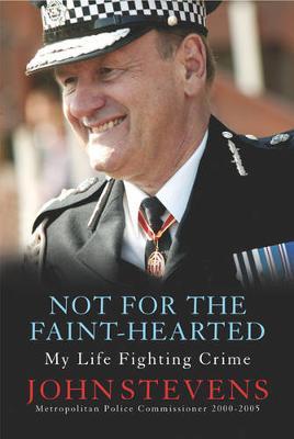 Not for the Faint-Hearted: My Life Fighting Crime - Stevens, John, and John, Stevens