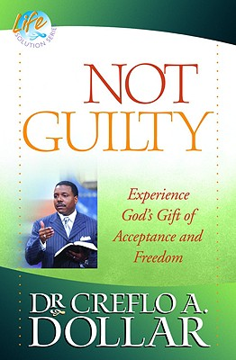 Not Guilty: Experience God's Gift of Acceptance and Freedom - Dollar, Creflo A, Dr., Jr.