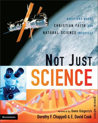 Not Just Science: Questions Where Christian Faith and Natural Science Intersect - Chappell, Dorothy F (Editor)