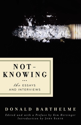Not-Knowing: The Essays and Interviews - Barthelme, Donald