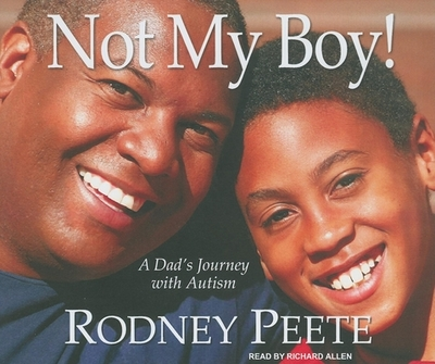Not My Boy!: A Dad's Journey with Autism - Peete, Rodney, and Allen, Richard (Read by)