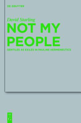Not My People: Gentiles as Exiles in Pauline Hermeneutics - Starling, David I