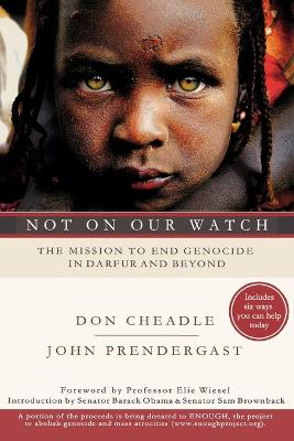 Not on Our Watch: The Mission to End Genocide in Darfur and Beyond - Cheadle, Don, and Prendergast, John
