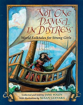 Not One Damsel in Distress: World Folktales for Strong Girls - Yolen, Jane