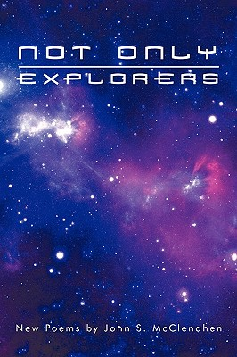 Not Only Explorers: New Poems - McClenahen, John S