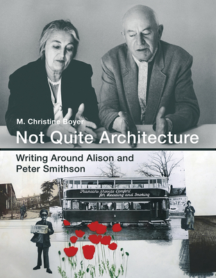 Not Quite Architecture: Writing Around Alison and Peter Smithson - Boyer, M Christine