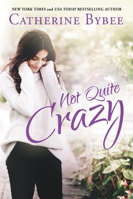 Not Quite Crazy - Bybee, Catherine