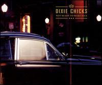 Not Ready to Make Nice [3 Tracks] - Dixie Chicks