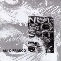 Not So Soft - Ani DiFranco