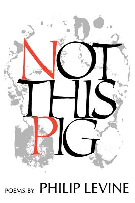 Not This Pig: Poems - Levine, Philip, Judge