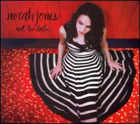 Not Too Late - Norah Jones