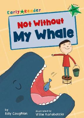 Not Without My Whale: (Green Early Reader) - Coughlan, Billy