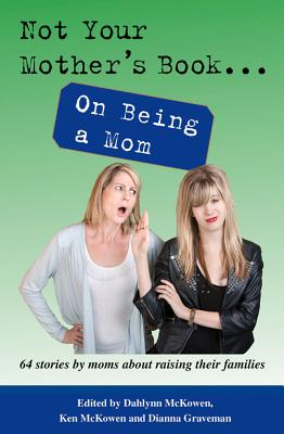 Not Your Mother's Book... on Being a Mom - McKowen, Dahlynn (Creator)