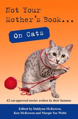 Not Your Mother's Book... on Cats - McKowen, Dahlynn (Editor)