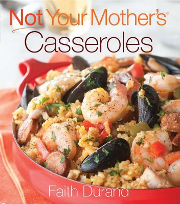Not Your Mother's Casseroles - Durand, Faith