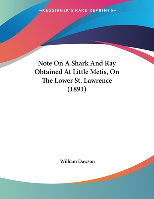 Note on a Shark and Ray Obtained at Little Metis, on the Lower St. Lawrence (1891) - Dawson, William, M.D.