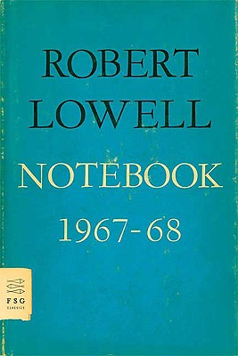 Notebook 1967-68 - Lowell, Robert, and Galassi, Jonathan (Introduction by)
