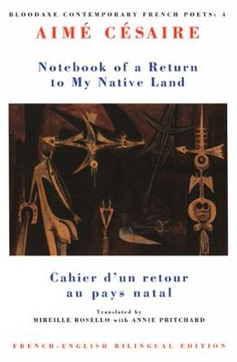Notebook of a Return to My Native Land: Cahier d'un Retour au Pays Natal - Cesaire, Aime, and Rosello, Mireille (Translated by), and Pritchard, Annie (Translated by)