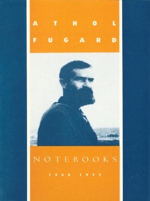 Notebooks: 1960-1977 - Fugard, Athol