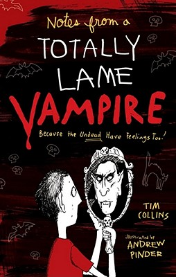 Notes from a Totally Lame Vampire: Because the Undead Have Feelings Too! - Collins, Tim