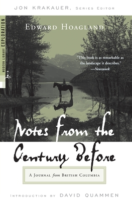 Notes from the Century Before: A Journal from British Columbia - Hoagland, Edward, and Krakauer, Jon (Editor), and Quammen, David (Introduction by)