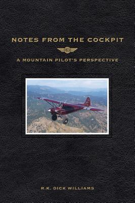 Notes from the Cockpit: A Mountain Pilot's Perspective - Williams, R K Dick, and Etcheverry, Dominique (Designer)