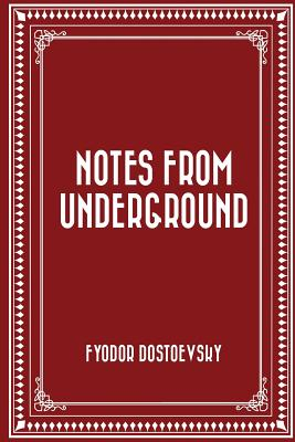 Notes from Underground - Dostoevsky, Fyodor M, and Whishaw, Frederick (Translated by)