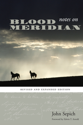 Notes on Blood Meridian - Sepich, John, and Arnold, Edwin T (Foreword by)