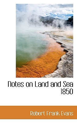 Notes on Land and Sea 1850 - Evans, Robert Frank
