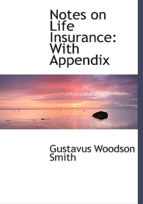 Notes on Life Insurance: With Appendix - Smith, Gustavus Woodson