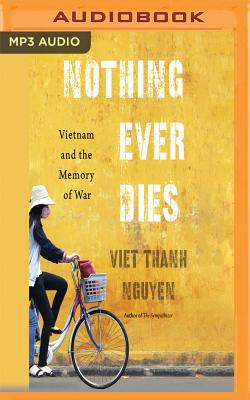 Nothing Ever Dies: Vietnam and the Memory of War - Nguyen, Viet Thanh, and Ochlan, P J (Read by)