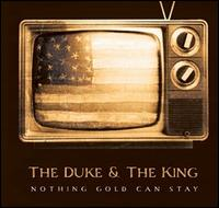 Nothing Gold Can Stay - The Duke & the King