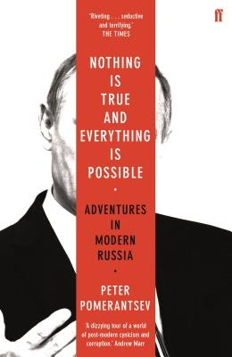 Nothing is True and Everything is Possible: Adventures in Modern Russia - Pomerantsev, Peter