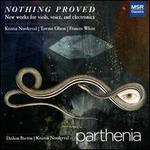 Nothing Proved: New Works for Viols, Voice  and Electronics