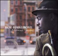 Nothing Serious - The Roy Hargrove Quintet